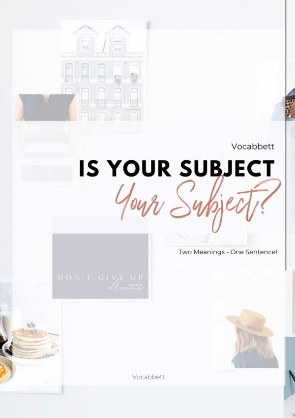 Is Your Subject Your Subject? (Two Meanings!)