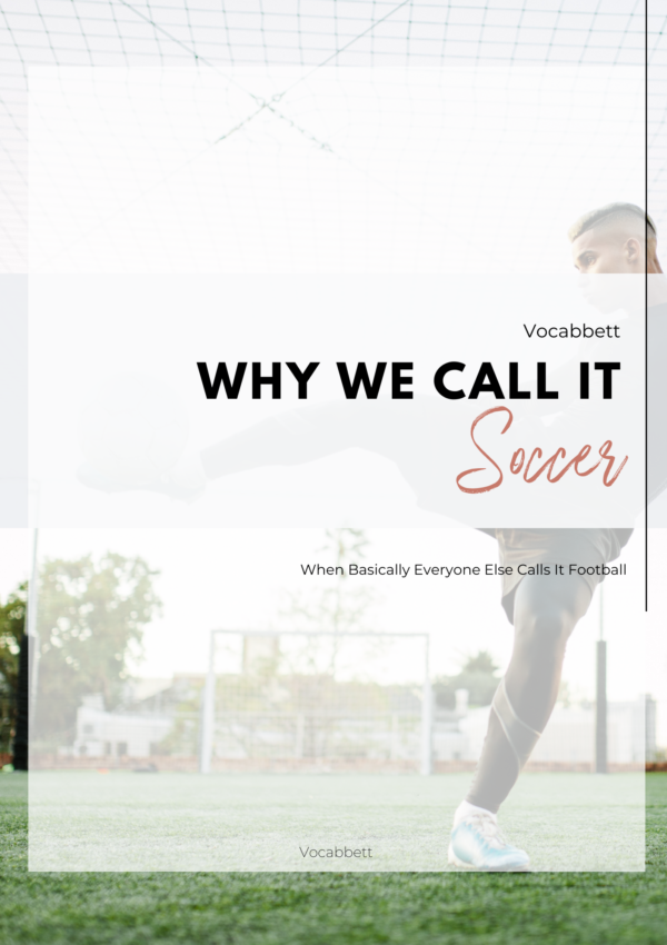 Why We Call It Soccer (When Everyone Else Calls It Football)