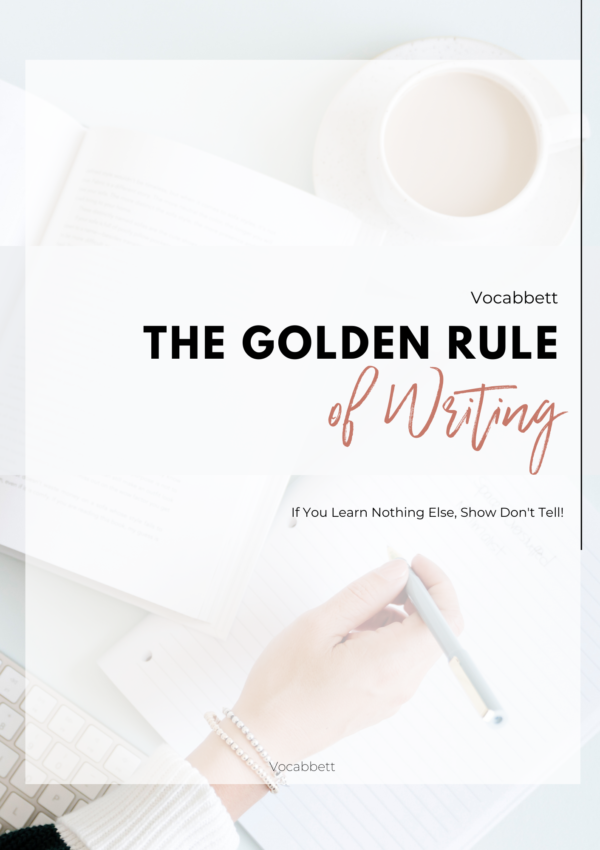 The Golden Rule of Writing: Show Don't Tell!